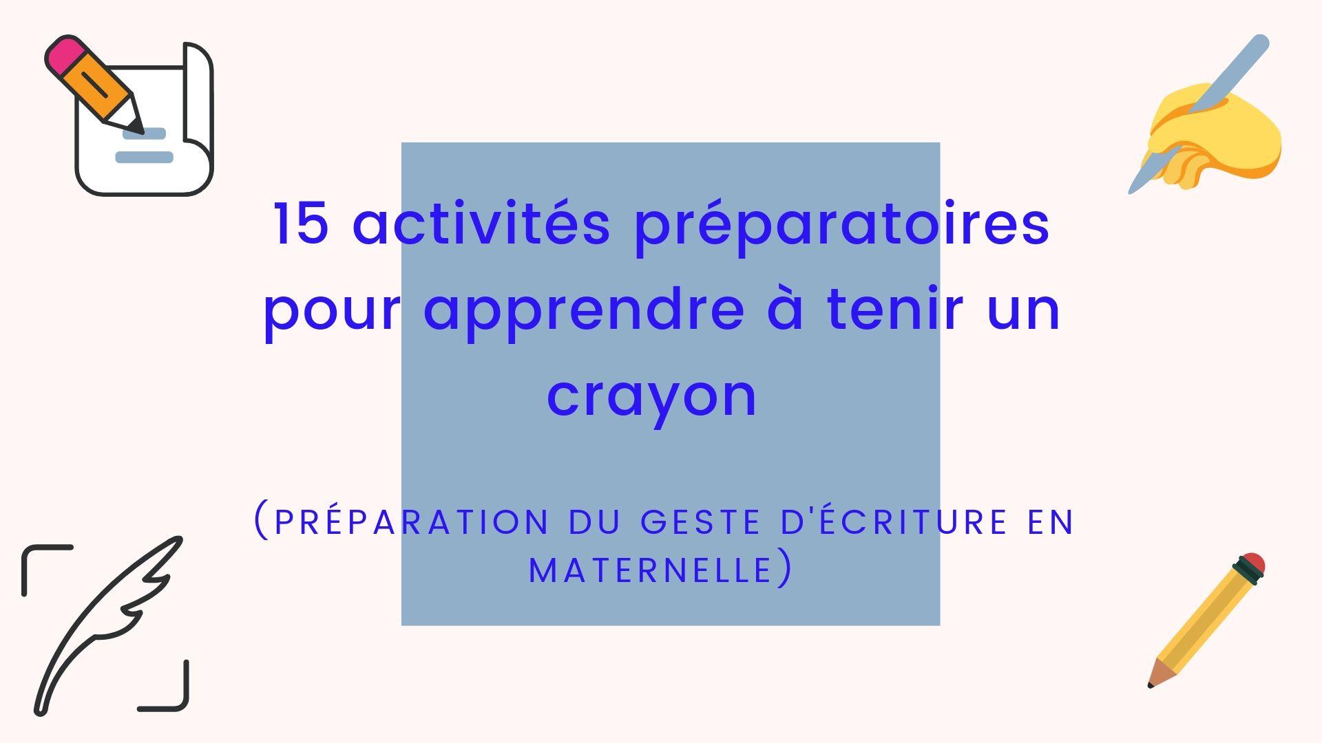 15 Activités Préparatoires Pour Apprendre À Tenir Un Crayon pour Apprendre Ecriture Maternelle