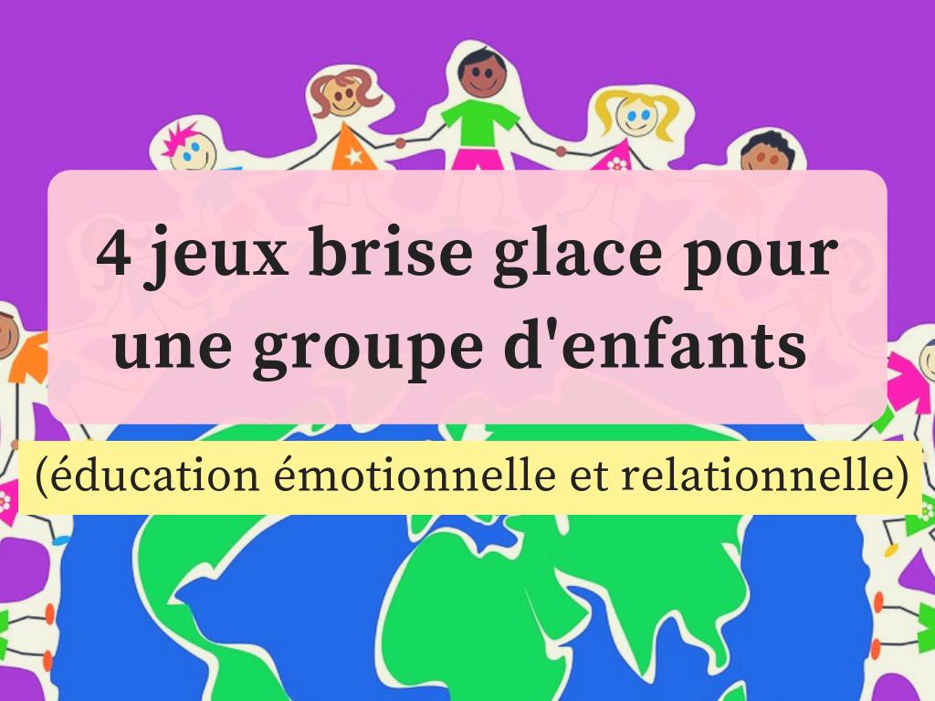 4 Jeux Brise Glace Pour Une Groupe D'enfants (Éducation à Jeux Ludique Pour Enfant