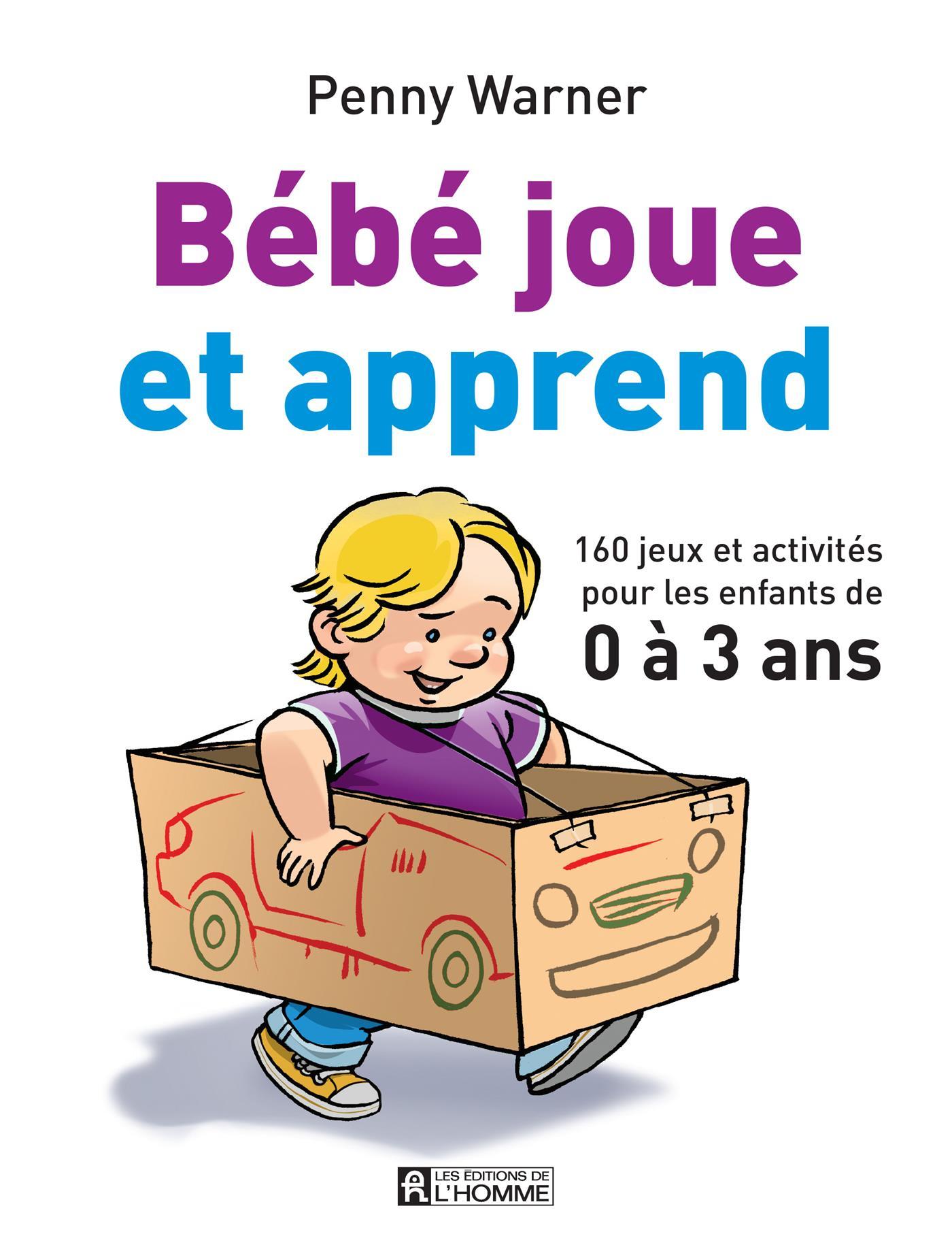 Bébé Joue Et Apprend - 160 Jeux Et Activités Pour Les Enfants De 0 À 3 Ans dedans Jeux Pour Enfant De 3 Ans