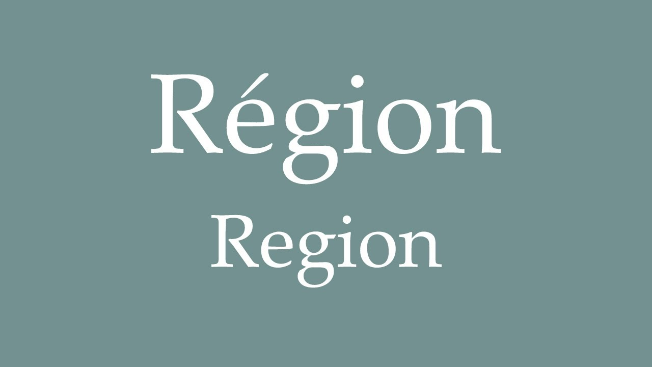 How To Say 'region' (Région) In French dedans R2Gion France