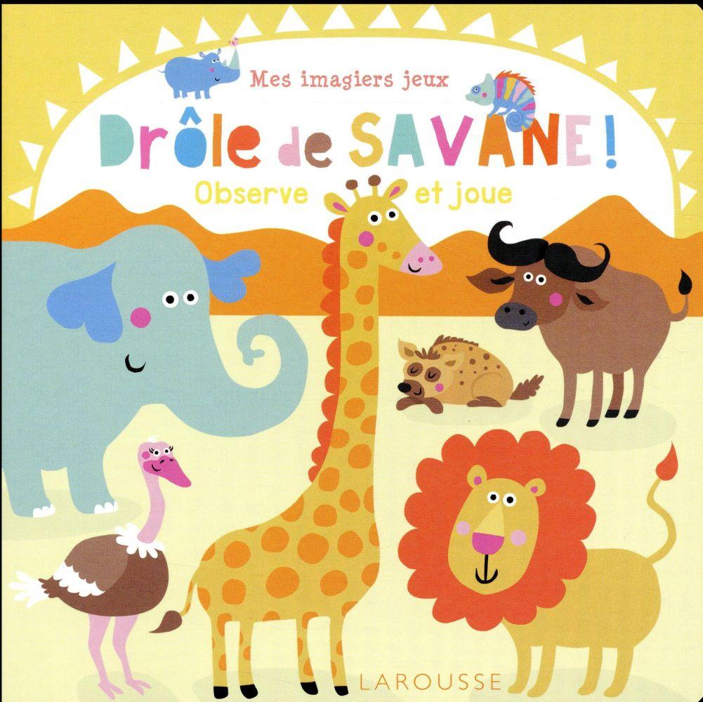 Mes Imagiers-Jeux ; Drôle De Savane ; Observe Et Joue - Holtfreter Nastja -  Larousse - Grand Format - Place Des Libraires pour Jeux De Savane