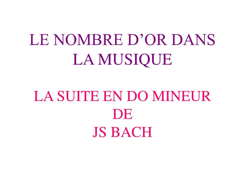 Ppt - Le Nombre D'or Dans La Musique La Suite En Do Mineur tout Mineur D Or