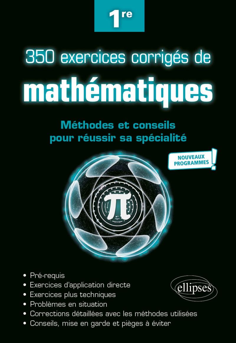 350 Exercices Corrigés De Mathématiques - Méthodes Et Conseils Pour Réussir  Sa Spécialité - Première - Nouveaux Programmes pour Cahier De Vacances 1Ere S
