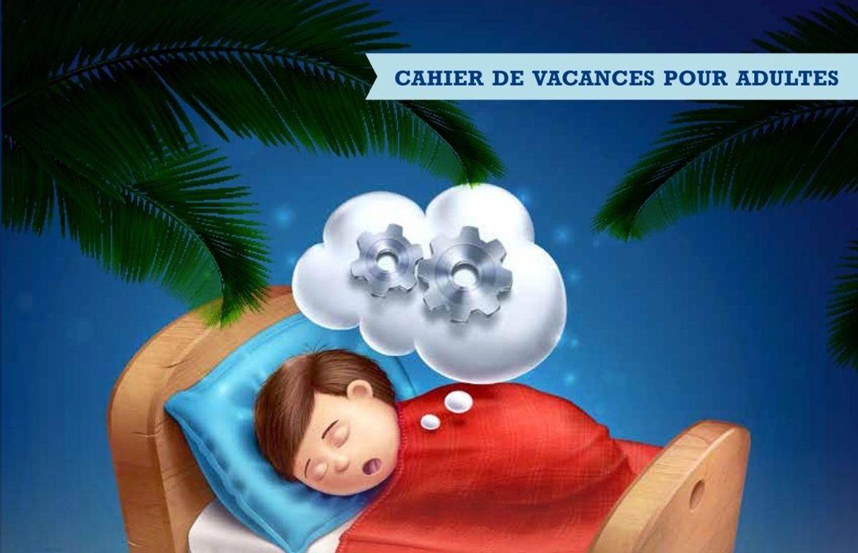 Cahiers De Vacances Pour Adultes, Livres De Coloriage : La encequiconcerne Cahier De Vacances Adultes Gratuit