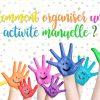 Comment Organiser Une Activité Manuelle ? encequiconcerne Activité Manuelle Pour Petit