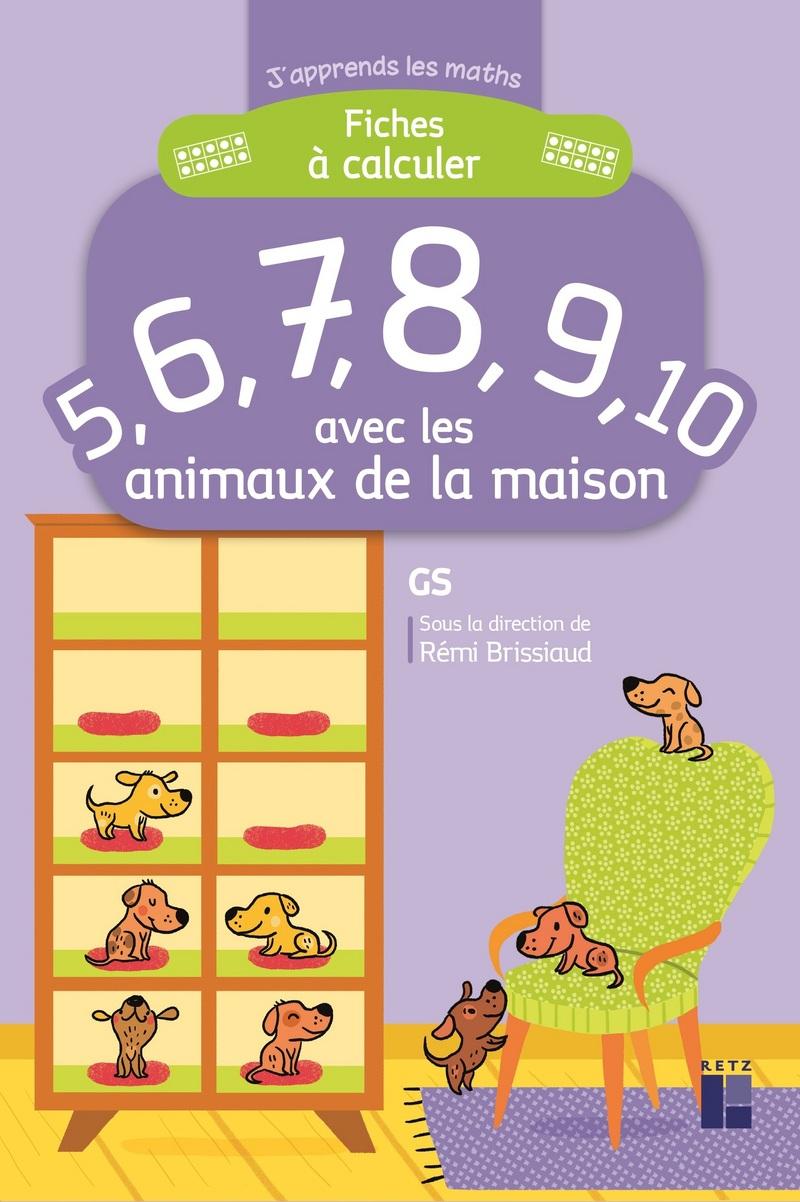 Fiches À Calculer 5,6,7,8,9,10 Avec Les Animaux De La Maison pour Les Maternelles Fiches