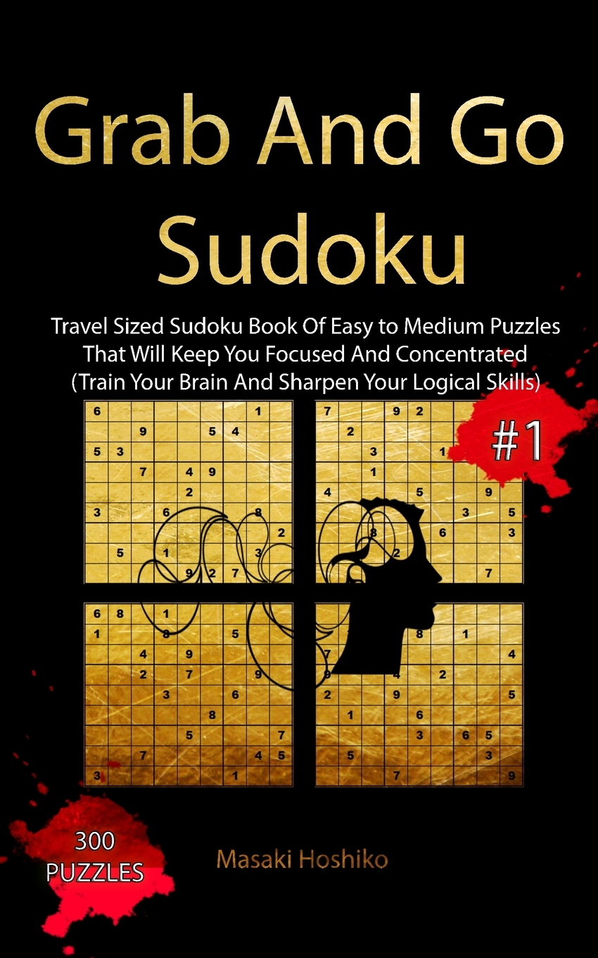 Grab And Go Sudoku #1: Travel Sized Sudoku Book Of Easy To Medium Puzzles  That Will Keep You Focused And Concentrated (Train Your Brain And Sharpen intérieur Sudoku Grande Section