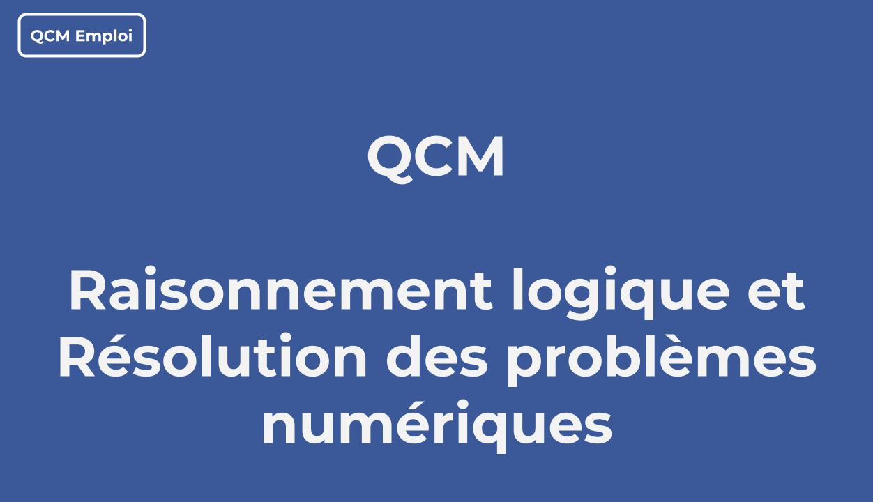 Qcm Raisonnement Logique Et Résolution Des Problèmes Numériques intérieur Quiz Logique Gratuit