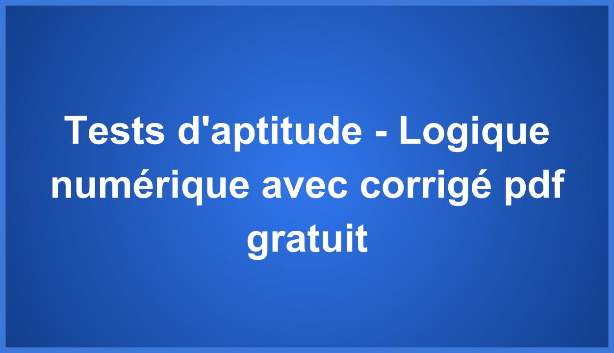 Tests D'aptitude - Logique Numérique Avec Corrigé Pdf encequiconcerne Exercice De Logique Gratuit